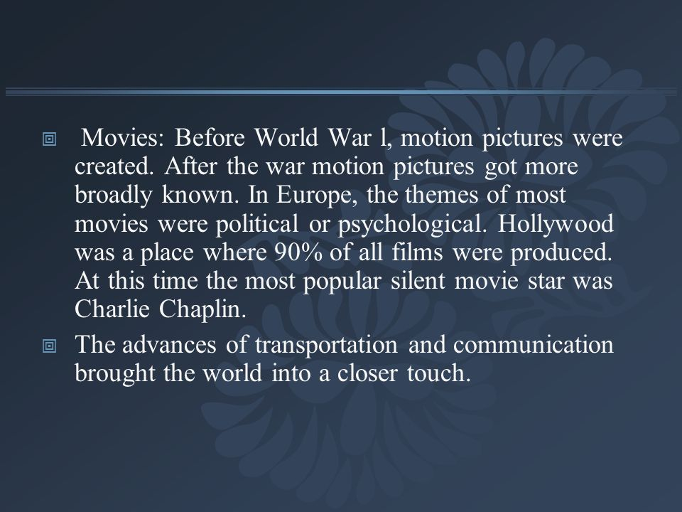 Movies: Before World War l, motion pictures were created