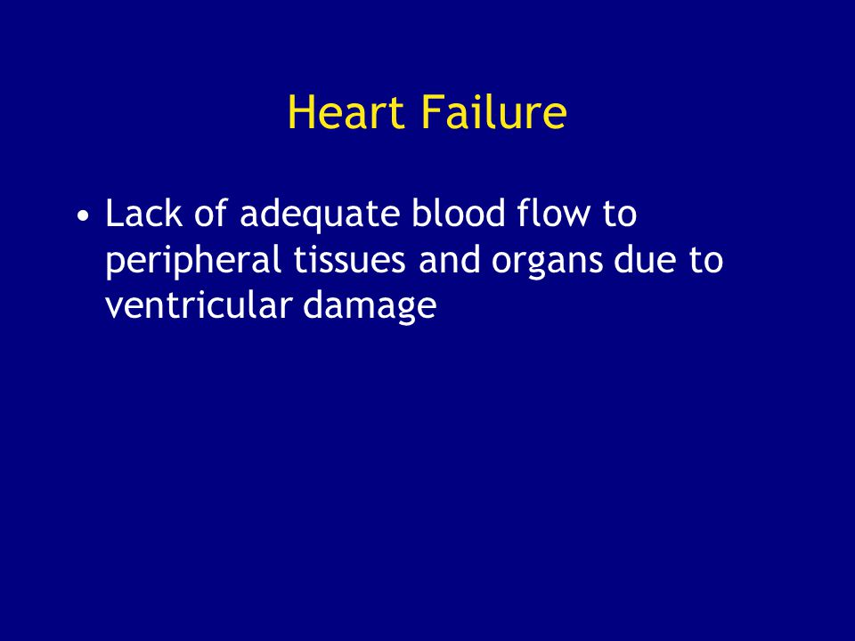 Heart Failure Lack of adequate blood flow to peripheral tissues and organs due to ventricular damage.
