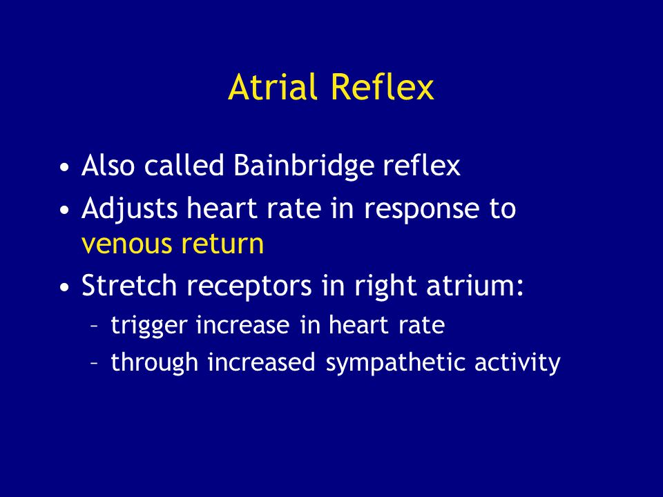 Atrial Reflex Also called Bainbridge reflex