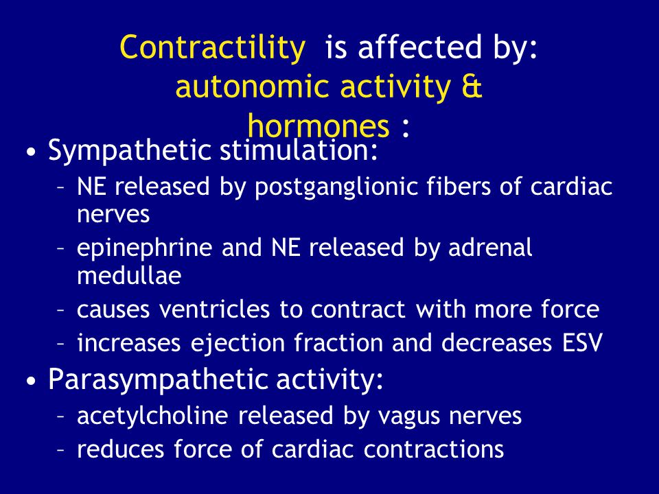 Contractility is affected by: autonomic activity & hormones :