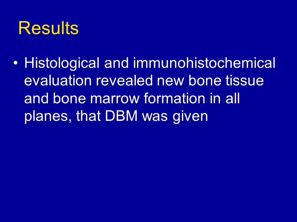 ResultsHistological and immunohistochemical evaluation revealed new bone tissue and bone marrow formation in all planes, that DBM was given.