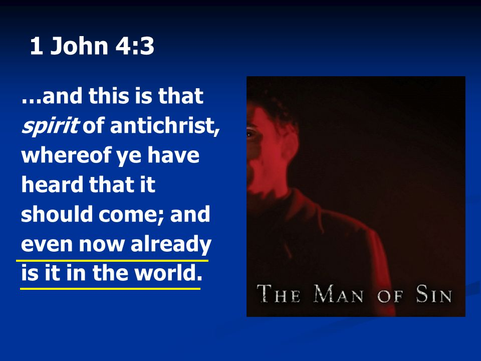 1 John 4:3 …and this is that spirit of antichrist, whereof ye have heard that it should come; and even now already is it in the world.