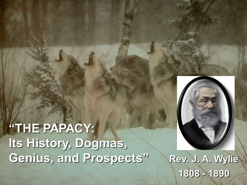 THE PAPACY: Its History, Dogmas, Genius, and Prospects Rev. J. A