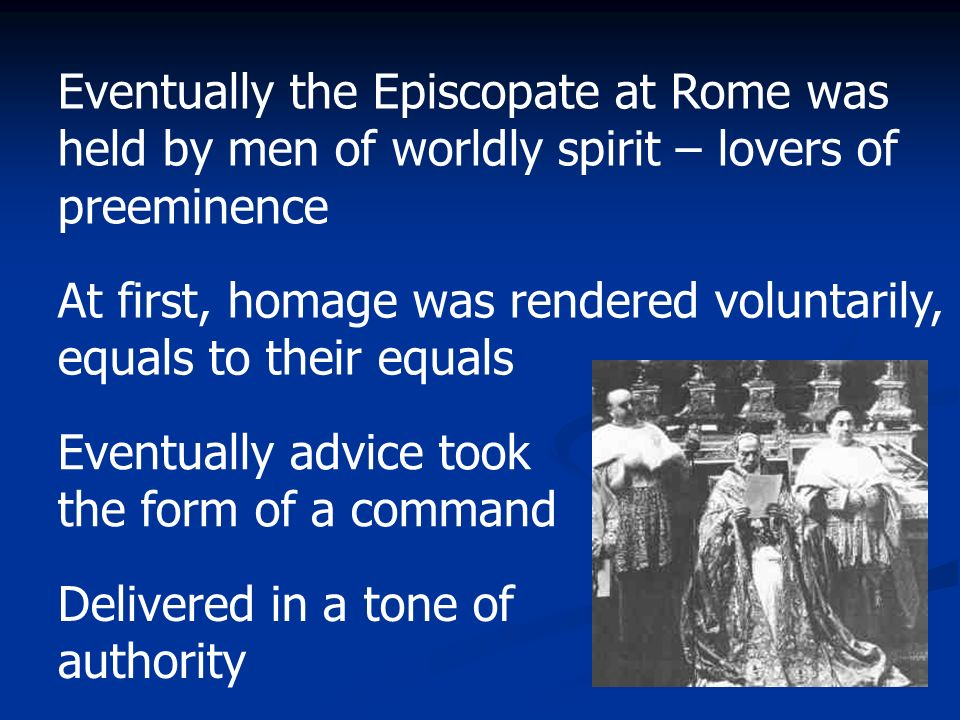 Eventually the Episcopate at Rome was held by men of worldly spirit – lovers of preeminence