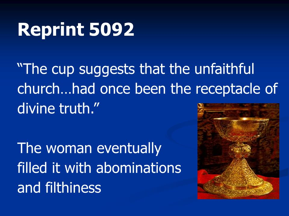 Reprint 5092 The cup suggests that the unfaithful church…had once been the receptacle of divine truth.