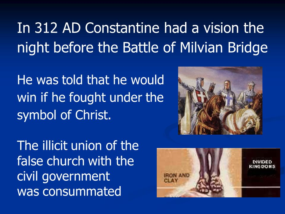 In 312 AD Constantine had a vision the night before the Battle of Milvian Bridge