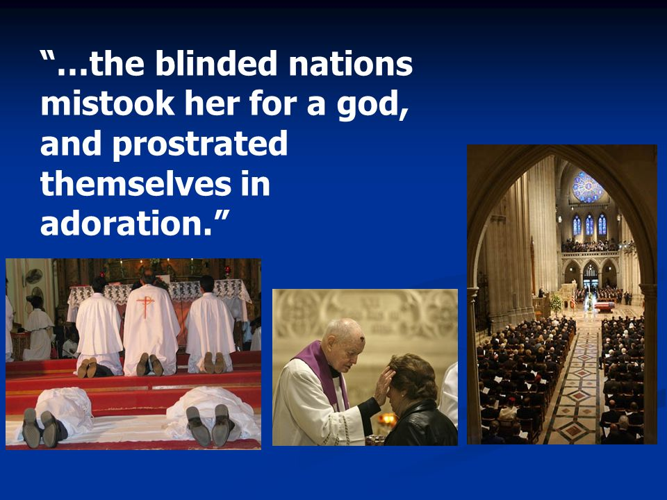 …the blinded nations mistook her for a god, and prostrated themselves in adoration.