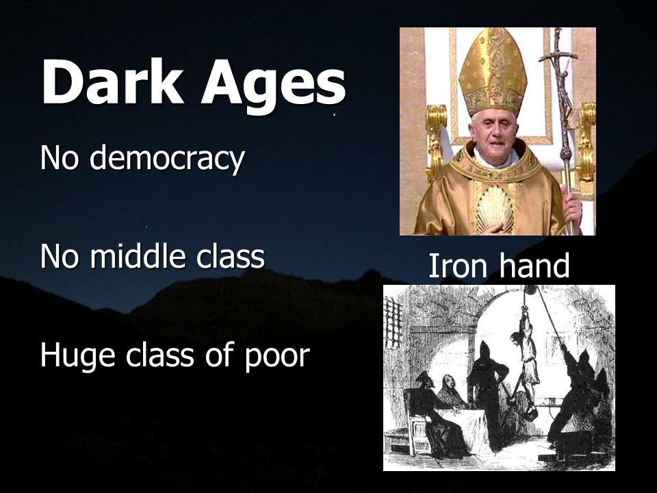 Dark Ages No democracy No middle class Huge class of poor Iron hand