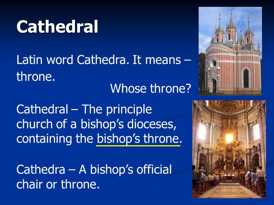 Cathedral Latin word Cathedra. It means – throne. Whose throne