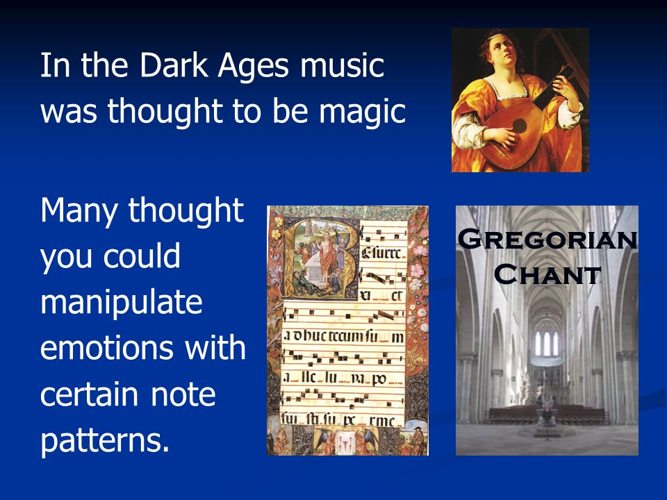 In the Dark Ages music was thought to be magic