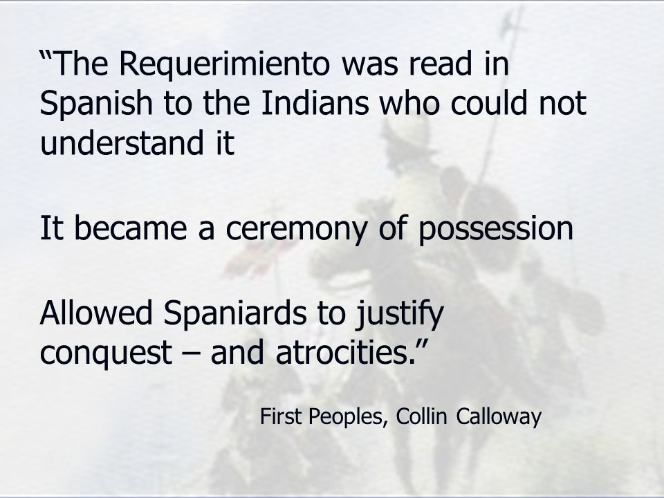 The Requerimiento was read in Spanish to the Indians who could not understand it