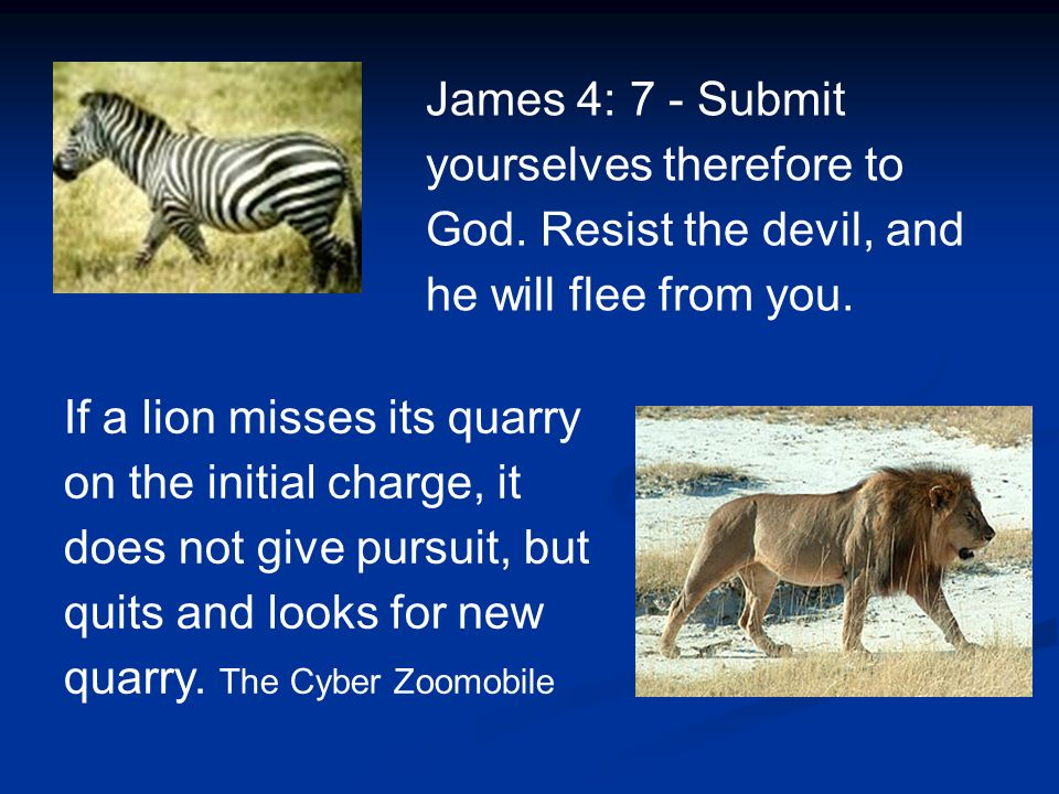 James 4: 7 - Submit yourselves therefore to God