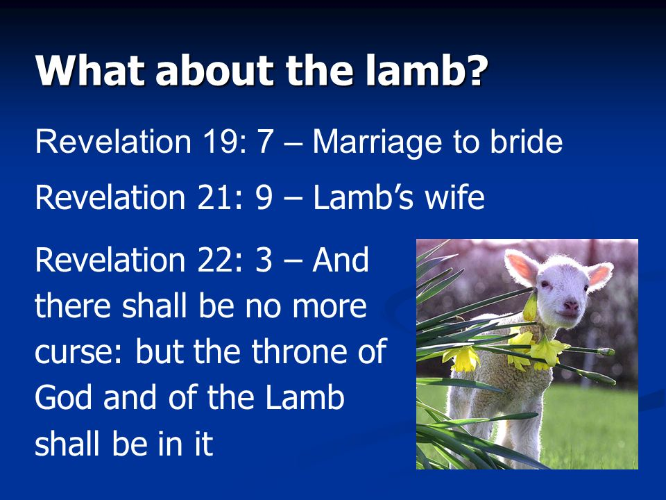 What about the lamb Revelation 19: 7 – Marriage to bride