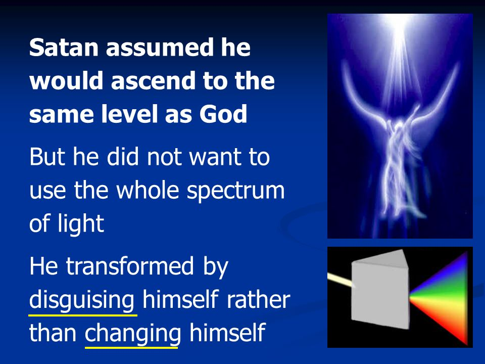 Satan assumed he would ascend to the same level as God