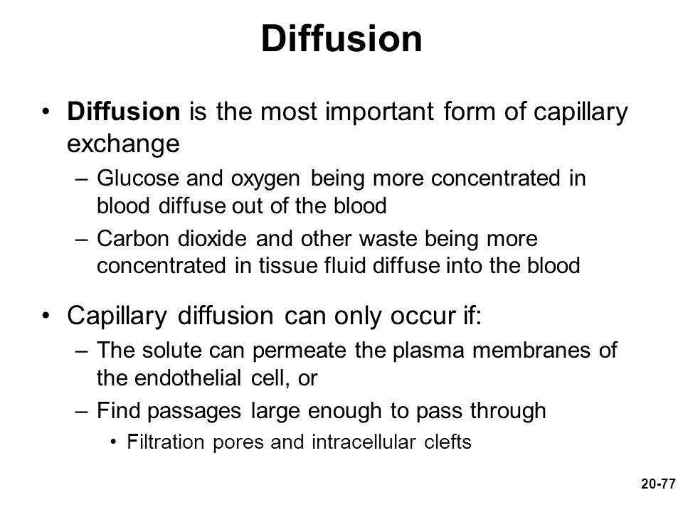 Diffusion Diffusion is the most important form of capillary exchange