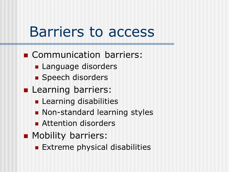Barriers to access Communication barriers: Learning barriers: