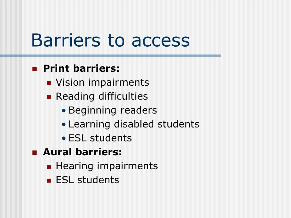 Barriers to access Print barriers: Vision impairments