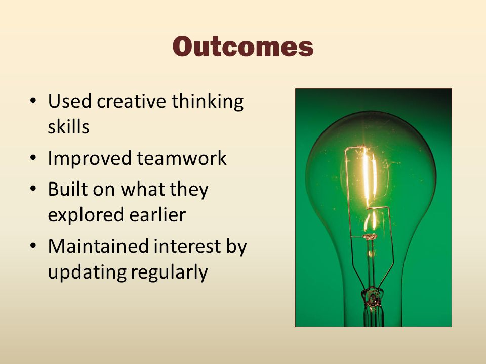 Outcomes Used creative thinking skills Improved teamwork