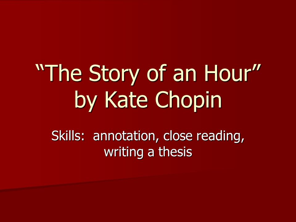 story of an hour essay There's not much room in 'the story of an hour' to create a detailed setting or to introduce a litany of characters however, kate chopin uses her.