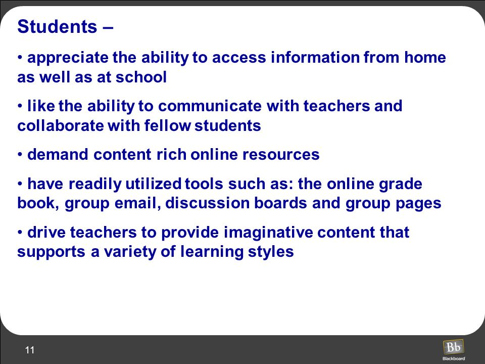 Students – appreciate the ability to access information from home as well as at school.