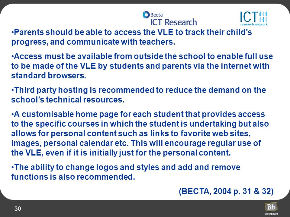 Parents should be able to access the VLE to track their child s progress, and communicate with teachers.