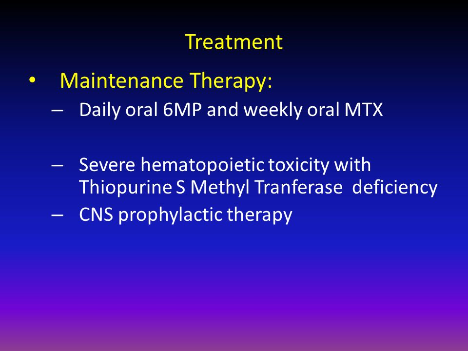 Treatment Maintenance Therapy: Daily oral 6MP and weekly oral MTX