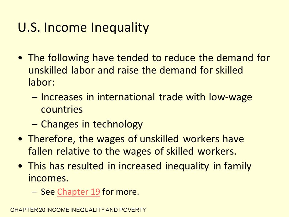 U.S. Income Inequality The following have tended to reduce the demand for unskilled labor and raise the demand for skilled labor: