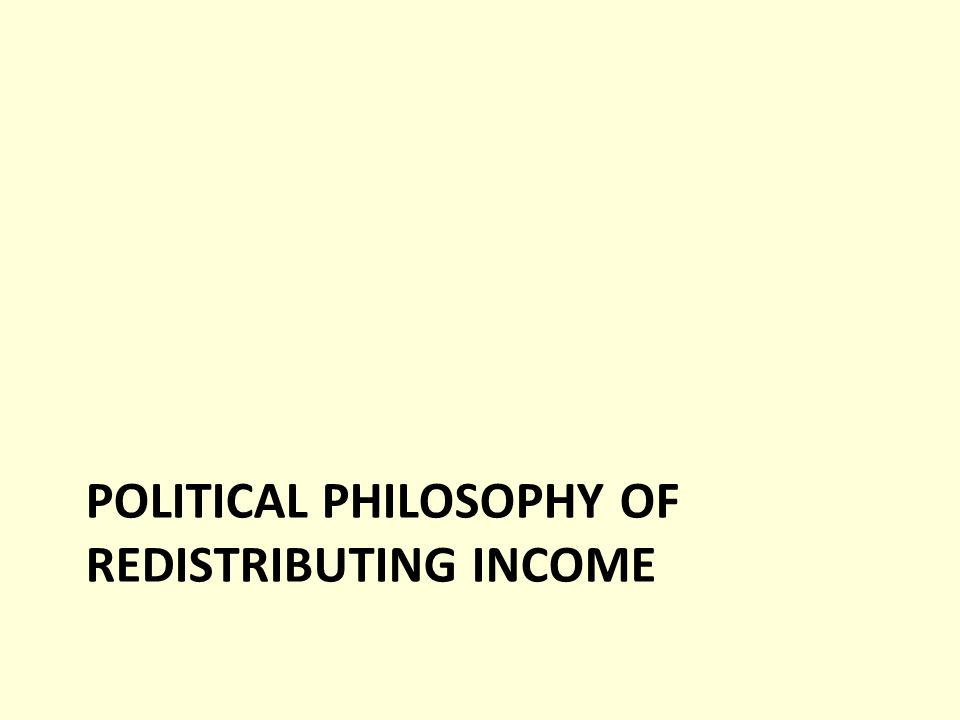 POLITICAL PHILOSOPHY OF REDISTRIBUTING INCOME