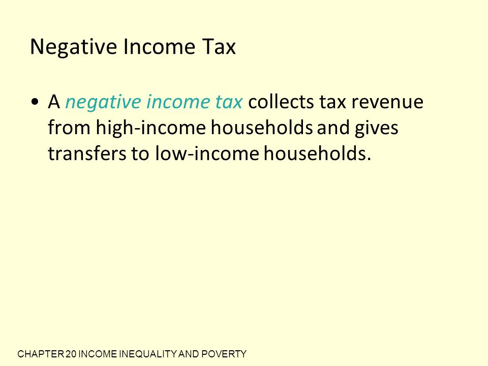 Negative Income Tax A negative income tax collects tax revenue from high-income households and gives transfers to low-income households.