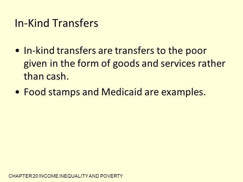 In-Kind Transfers In-kind transfers are transfers to the poor given in the form of goods and services rather than cash.