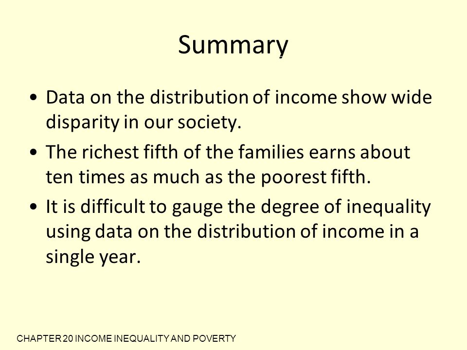 Summary Data on the distribution of income show wide disparity in our society.