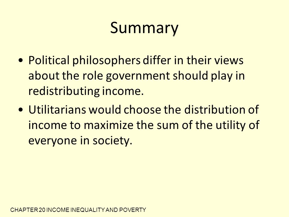 Summary Political philosophers differ in their views about the role government should play in redistributing income.