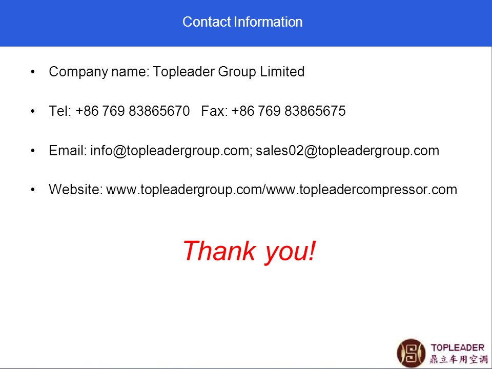 Contact Information Company name: Topleader Group Limited. Tel: +86 769 83865670 Fax: +86 769 83865675.