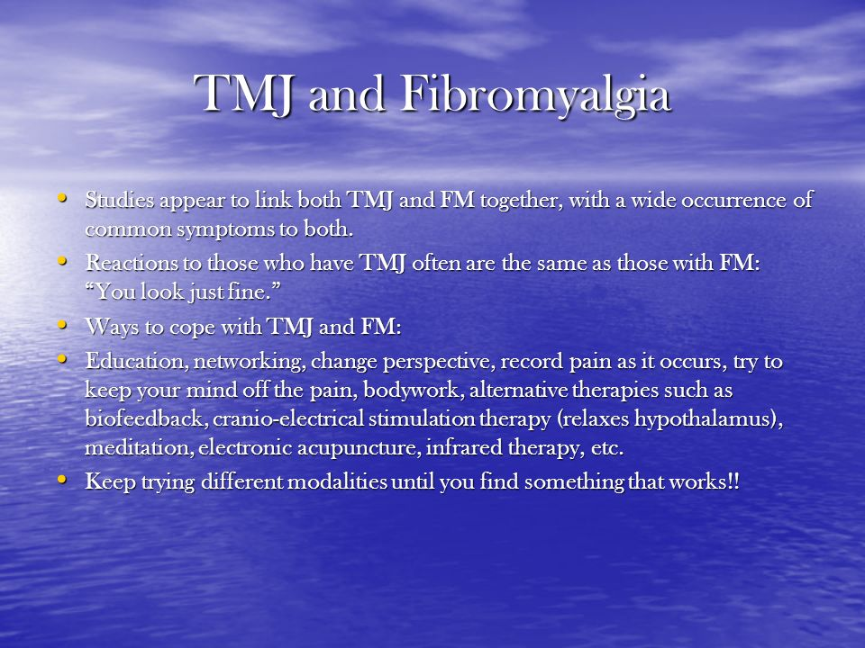 TMJ and Fibromyalgia Studies appear to link both TMJ and FM together, with a wide occurrence of common symptoms to both.