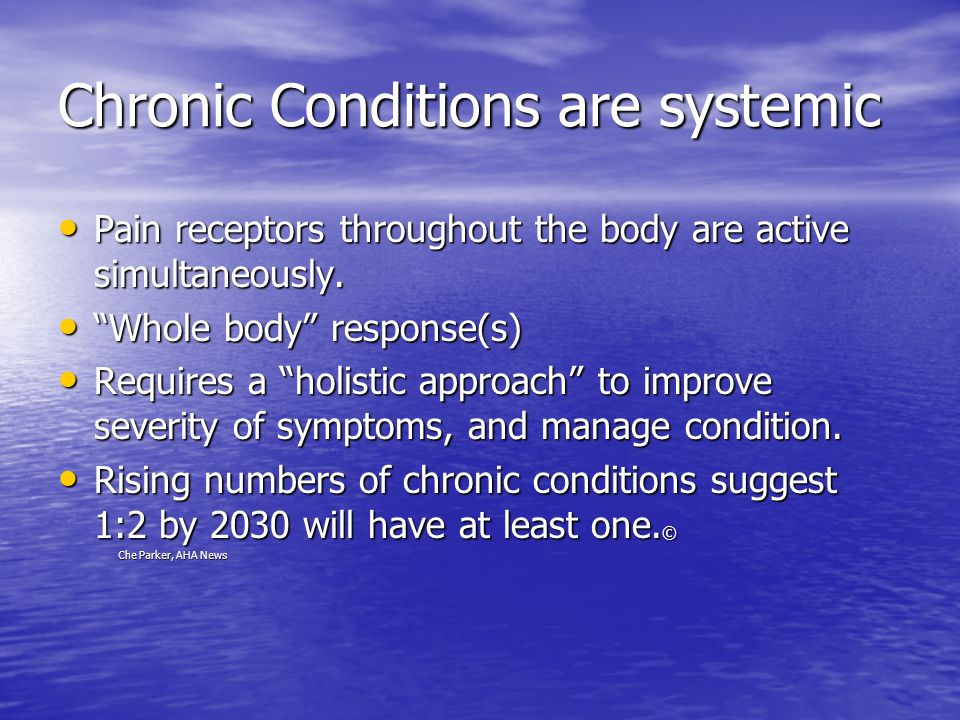 Chronic Conditions are systemic