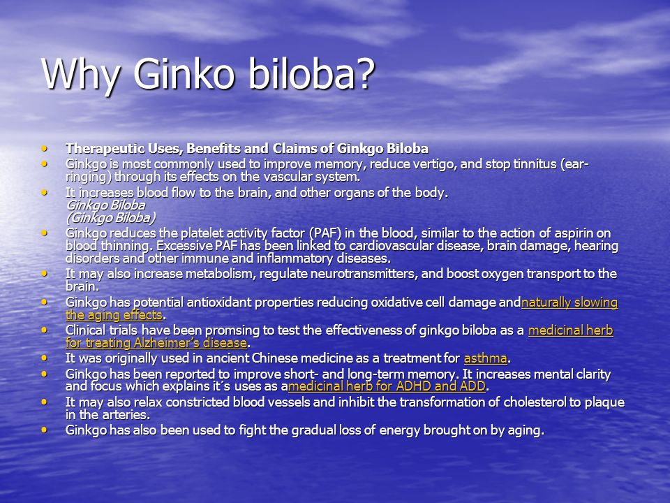 Why Ginko biloba Therapeutic Uses, Benefits and Claims of Ginkgo Biloba.