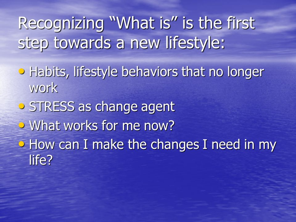 Recognizing What is is the first step towards a new lifestyle: