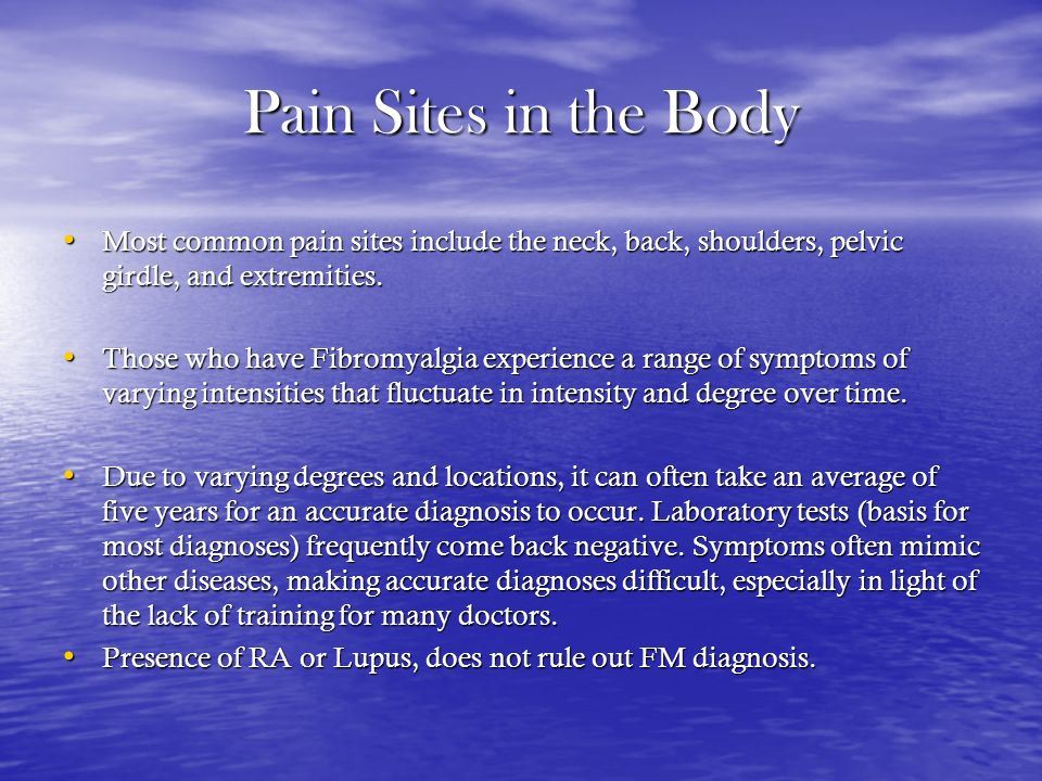 Pain Sites in the Body Most common pain sites include the neck, back, shoulders, pelvic girdle, and extremities.