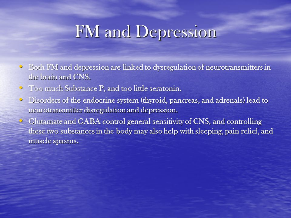 FM and Depression Both FM and depression are linked to dysregulation of neurotransmitters in the brain and CNS.