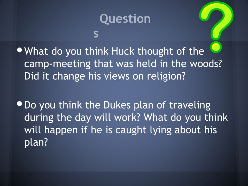 Questions What do you think Huck thought of the camp-meeting that was held in the woods Did it change his views on religion