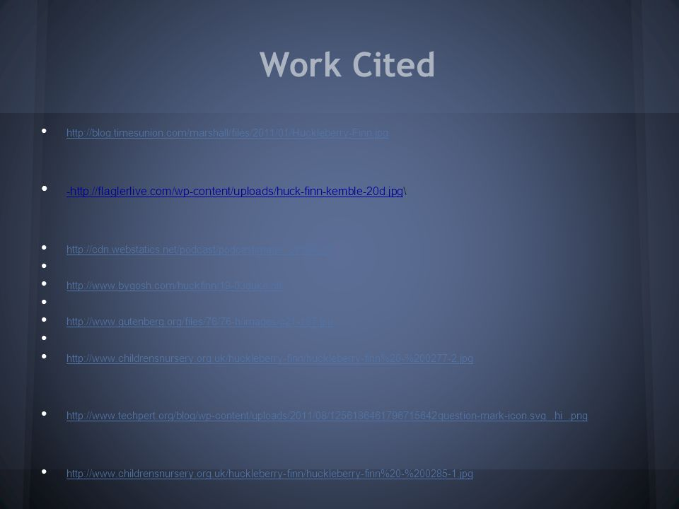 Work Cited http://blog.timesunion.com/marshall/files/2011/01/Huckleberry-Finn.jpg.