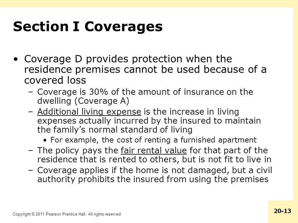 Section I Coverages Coverage D provides protection when the residence premises cannot be used because of a covered loss.