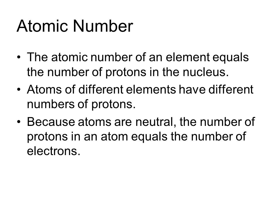 Atomic Number The atomic number of an element equals the number of protons in the nucleus.