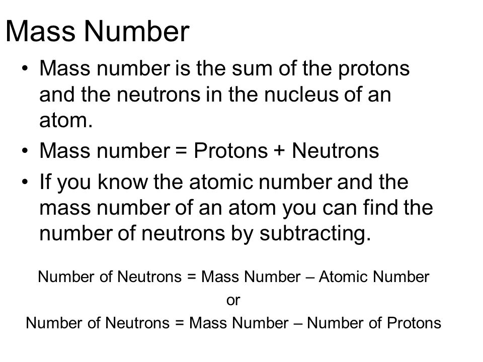 Mass Number Mass number is the sum of the protons and the neutrons in the nucleus of an atom. Mass number = Protons + Neutrons.