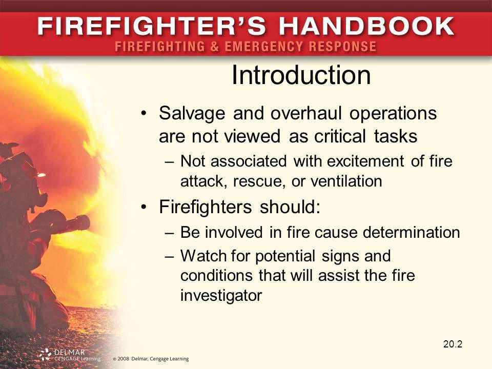 Introduction Salvage and overhaul operations are not viewed as critical tasks. Not associated with excitement of fire attack, rescue, or ventilation.