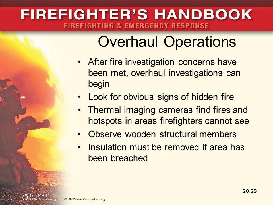 Overhaul Operations After fire investigation concerns have been met, overhaul investigations can begin.