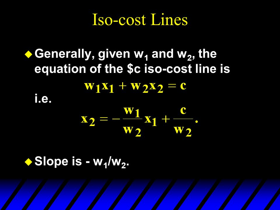 Iso-cost Lines Generally, given w1 and w2, the equation of the $c iso-cost line is i.e.