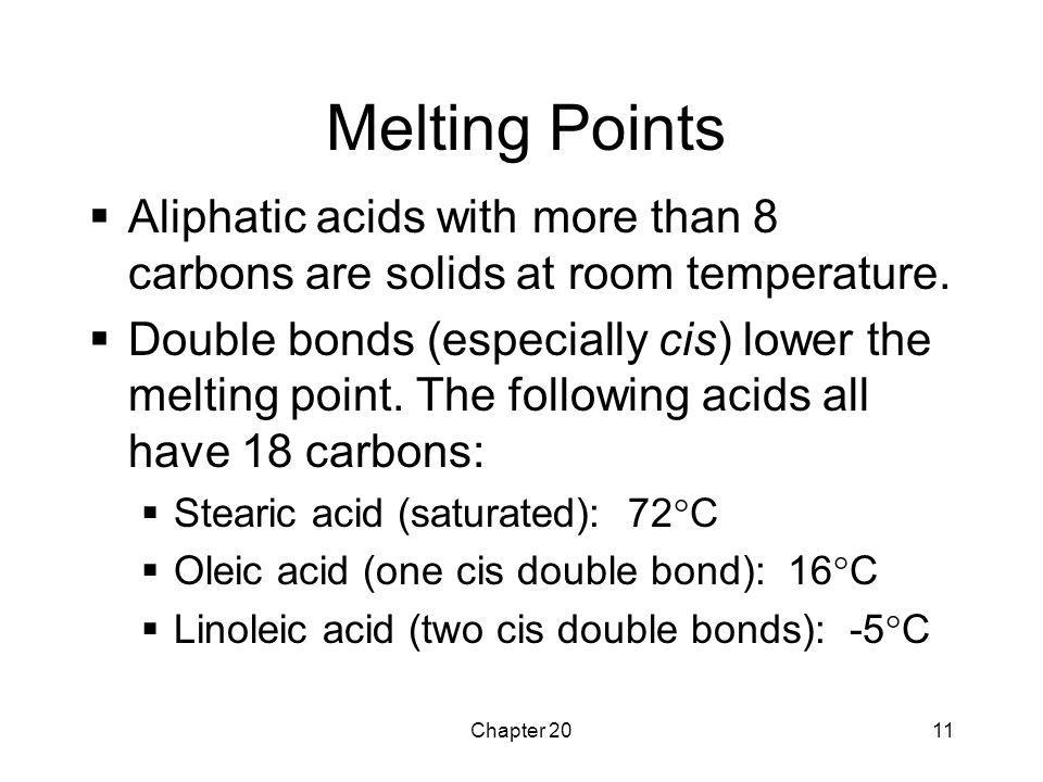 Melting Points Aliphatic acids with more than 8 carbons are solids at room temperature.