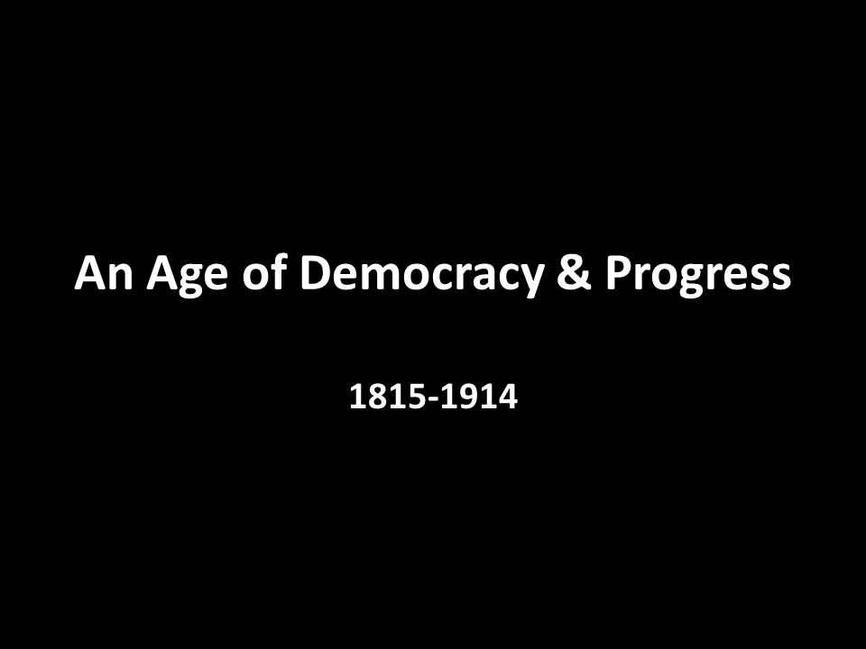 An Age of Democracy & Progress