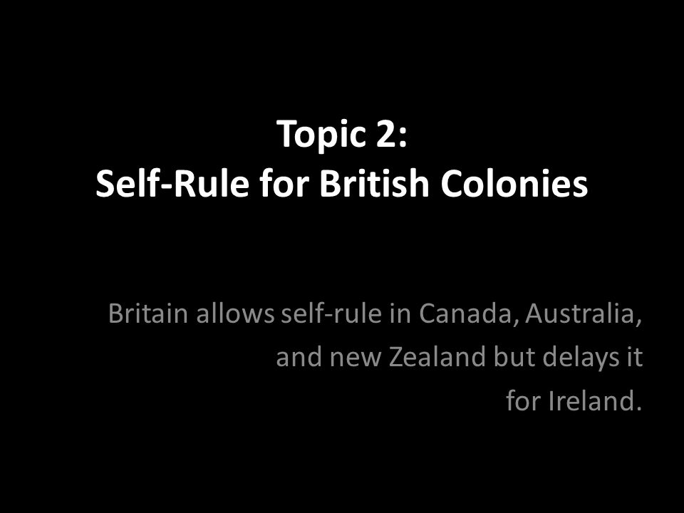 Topic 2: Self-Rule for British Colonies
